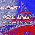 Richard Anthony So Frenchy : Richard Anthony (Je Suis Fou De L'école)