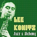 Lee Konitz Jazz & Alchemy