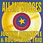 Johnny Burnette All My Succes - Johnny Burnette & The Rock'n'roll Trio