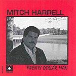 Mitch Harrell Twenty Dollar Man