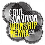 Soul Survivor Soul Survivor Worship Remix