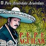 Pepe Aguilar Pero Acuerdate, Acuerdate