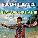Roberto Blanco Du Lebst Besser, Wenn Du Lachst