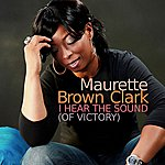 Maurette Brown-Clark I Hear The Sound (Of Victory)