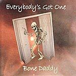 Bone Daddy Everybody's Got One