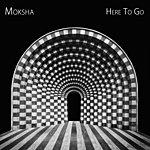 Moksha Here To Go