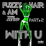 Fuzzy Hair With U, Part 2 (Feat. Joe Taff)
