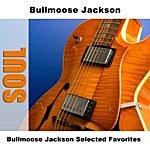 Bull Moose Jackson Bullmoose Jackson Selected Favorites