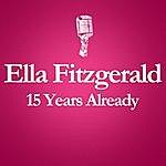 Ella Fitzgerald 1996 – 2011: 15 Years Already... (Anniversary Album Celebrating The Death Of Ella Fitzgerald 15 Years Ago)