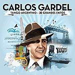 Carlos Gardel Carlos Gardel. Tango Argentino - 30 Grandes Exitos