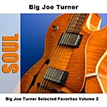 Big Joe Turner Big Joe Turner Selected Favorites, Vol. 2