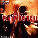 Woody Herman & His Orchestra Swing Greats: Woody Herman & His Orchestra - 'the Golden Wedding'