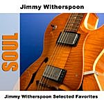 Jimmy Witherspoon Jimmy Witherspoon Selected Favorites