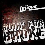 Lojique Goin' For Broke