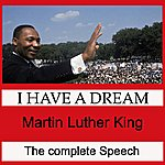 Martin Luther King, Jr. I Have A Dream - The Complete Speech