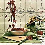 Erik Sumo The Trouble Soup Remixes Volume 1