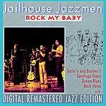 Jailhouse Jazzmen Rock My Baby
