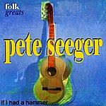 Pete Seeger Folk Greats - Pete Seeger - If I Had A Hammer