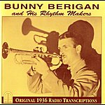 Bunny Berigan Bunny Berigan And His Rhythm Makers: Original 1936 Radio Transcriptions
