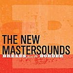 The New Mastersounds Breaks From The Border