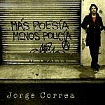 Jorge Correa Mas Poesia Menos Policia