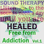 Sound Therapy Free From Addiction, Vol. 1