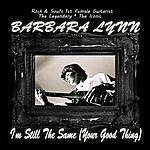Barbara Lynn I'm Still The Same (Your Good Thing)