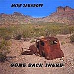 Mike Zabaroff Gone Back There