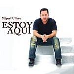 Miguel Ulises Estoy Aquí