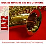Erskine Hawkins & His Orchestra Erskine Hawkins And His Orchestra Selected Favorites, Vol. 2