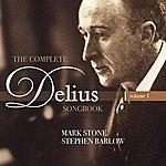 Mark Stone The Complete Delius Songbook - Volume 1