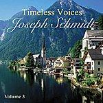 Joseph Schmidt Timeless Voices: Joseph Schmidt Vol 3