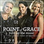 Point Of Grace Turn Up The Music: The Hits Of Point Of Grace