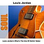 Louis Jordan Louis Jordan's What's The Use Of Gettin' Sober