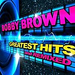 Bobby Brown Greatest Hits & Remixes