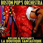 Boston Pops Orchestra Rossini & Respighi's La Boutique Fantastique