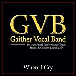 Gaither Vocal Band When I Cry Performance Tracks
