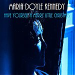 Maria Doyle Kennedy Have Yourself A Merry Little Christmas - Single