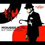 Mousse T Is It 'cos I'm Cool?