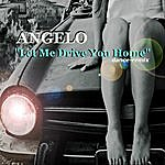 Angelo Let Me Drive You Home (Dance Mix)