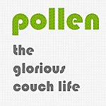 Pollen The Glorious Couch Life
