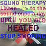Sound Therapy Stop Smoking (Listen To The Sound Once A Day Until You Are Healed)