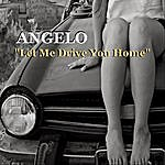 Angelo Let Me Drive You Home