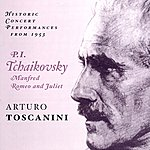 Arturo Toscanini Tchaikovsky: Manfred / Romeo And Juliet (Toscanini) (1953)