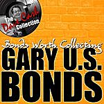 Gary U.S. Bonds Bonds Worth Collecting - [The Dave Cash Collection]