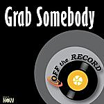 Off The Record Grab Somebody