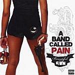 A Band Called Pain Beautiful Gun