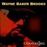 Wayne Baker Brooks Changeling - Single