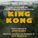 """John Barry King Kong: """"Are You In There"""" - Love Theme From The 1977 Motion Picture (Feat. Dan Redfeld) - Single"""