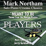 Jerry Goldsmith Players: Meant To Be - From The 1979 Motion Picture (Feat. Mark Northam) - Single